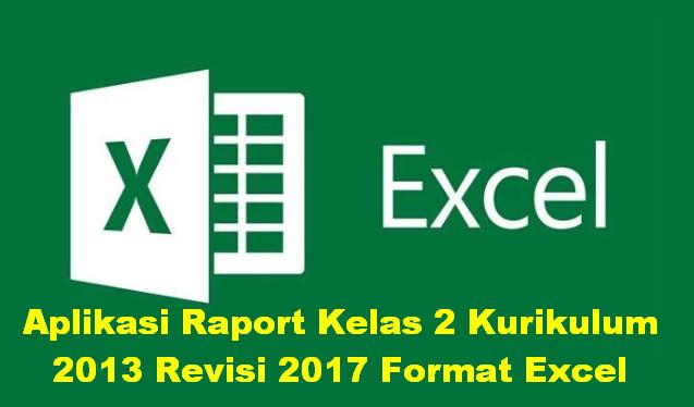 Aplikasi Raport Kelas 2 Kurikulum 2013 Revisi 2017 Format Excel