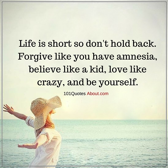 Life Is Short So Dont Hold Back Forgive Like You Have Amnesia