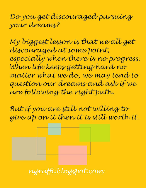 do you get discouraged pursuing your dreams