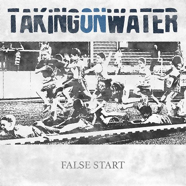"""Taking On Water stream new EP """"False Start"""""""