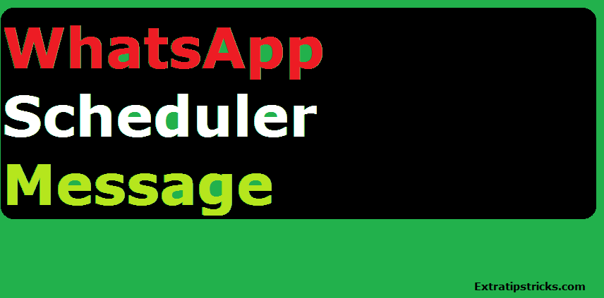 whatsapp par time set karke message kaise bheje-Schedule Whatsapp Messages