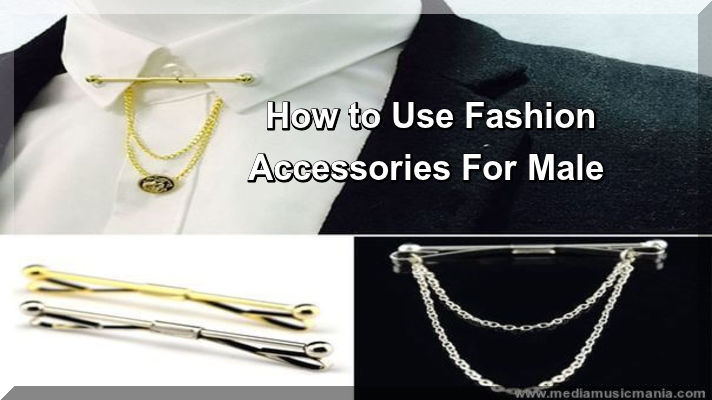 How to Use Fashion Accessories For Male