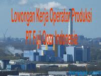 Lowongan Kerja Via Email PT Fuji Oozx Indonesia di Kawasan KIM