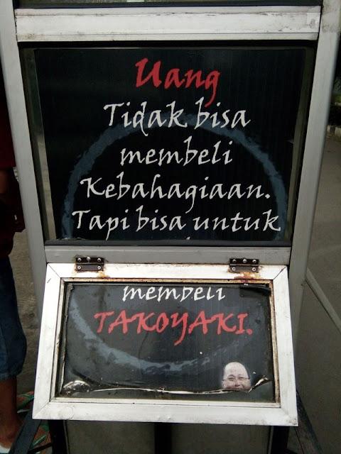 Uang tidak bisa membeli kebahagiaan. Tapi bisa untuk membeli Takoyaki