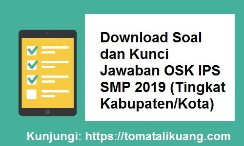 osn smp 2019, soal kunci jawaban osk ips smp 2019 tingkat kabupaten kota, tomatalikuang.com