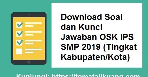 Download Soal Kunci Jawaban Osn Ips Smp 2019 Tingkat Kabupaten Kota Tomatalikuang Com Berita Pendidikan Terbaru