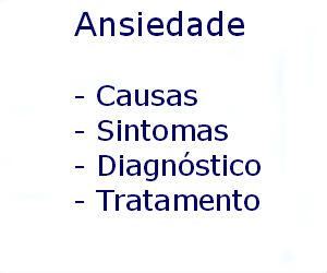 Ansiedade causas sintomas diagnóstico tratamento prevenção riscos complicações