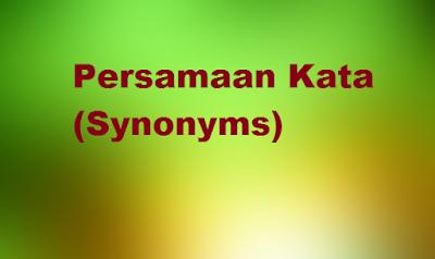 Penjelasan Persamaan Kata (Sysnonyms) dalam bahasa inggris
