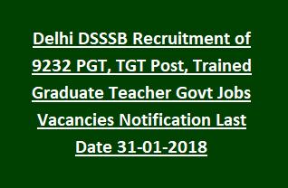 Delhi DSSSB Recruitment of 9232 PGT, TGT Post, Trained Graduate Teacher Govt Jobs Vacancies Notification Last Date 31-01-2018
