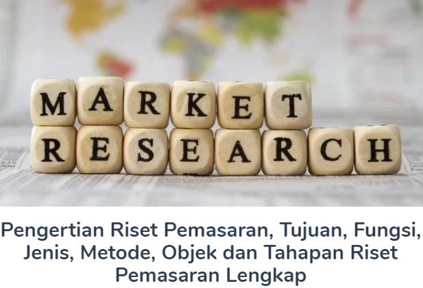 Pembahasan Materi Pengertian Riset Pemasaran, Tujuan, Fungsi, Jenis, Metode, Objek dan Tahapan Riset Pemasaran Terlengkap