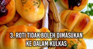 Roti tidak boleh dimasukan ke dalam Kulkas