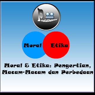 Moral & Etika: Pengertian, Macam-Macam dan Perbedaan