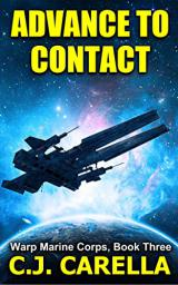Advance to Contact (Warp Marine Corps Book 3) by C.J. Carella