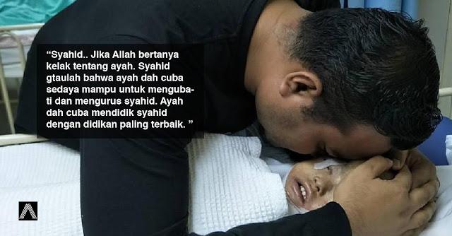 """""""Syahid.. Jangan lupa tarik tangan umi ayah ye untuk masuk syurga"""""""