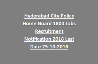 Hyderabad City Police Home Guard 1800 Jobs Recruitment Notification 2016 Last Date 25-10-2016