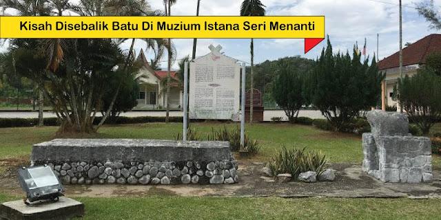 Kisah Batu Kasur dan Batu Batu Batikam Di Istana Seri Menanti Kuala Pilah