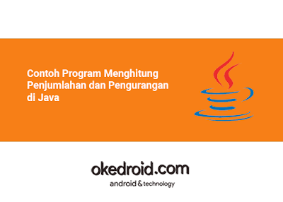 Membuat Contoh Program Menghitung Aritmatika Penjumlahan dan Pengurangan di Java