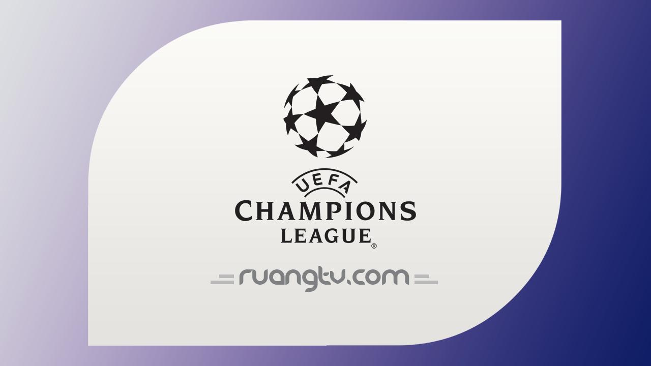 Nonton Live Streaming Liga Champions Siaran TV Online Malam Ini