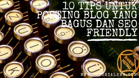 tips untuk posting blog yang bagus dan seo friendly