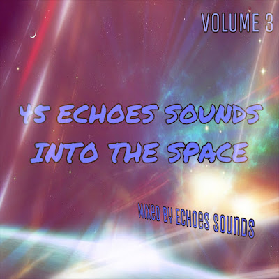 [45E069mix-2017] Echoes Sounds - 45 Echoes Sounds Into The Space (Volume 3)