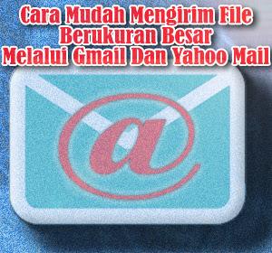 Cara Mudah Mengirim File Berukuran Besar Melalui Gmail Dan Yahoo Mail