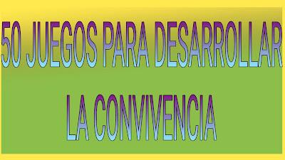 50 JUEGOS PARA DESARROLLAR LA CONVIVENCIA-PRIMARIA