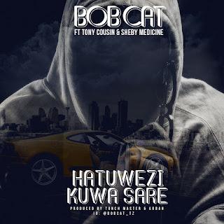 BOB CAT Ft Tony Cousin & Sheby Medicine - HATUWEZI KUWA SARE