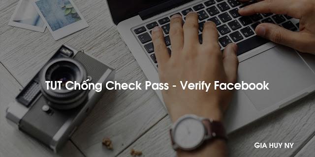 TUT Verify Facebook Chống Check Pass và Report  2018-1019