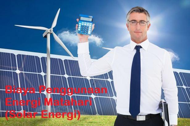 Biaya Penggunaan Energi Matahari (Solar Energi)
