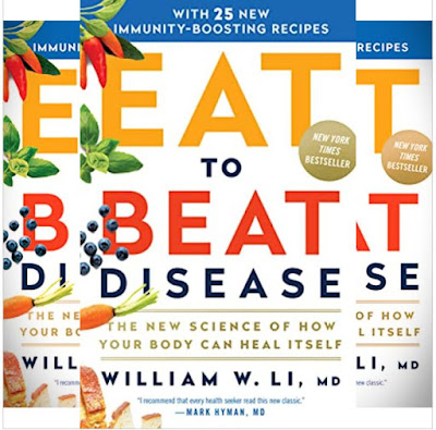 William W Li's Book: Eat to Beat Disease - The Science of Well-being and Disease Prevention - How to Starve Cancer, Reduce Risk of Dementia..