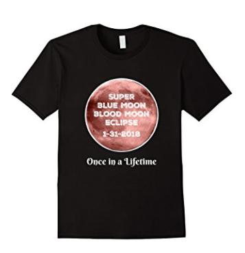 Super Blue Moon Blood Moon Eclipse 1-31-2018 Shirt
