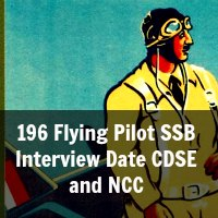 196 Flying Pilot SSB Interview Date CDSE and NCC