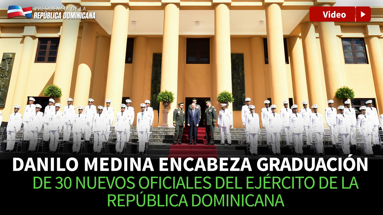 VIDEO: Danilo Medina encabeza graduación de 30 nuevos oficiales del Ejército de República Dominicana