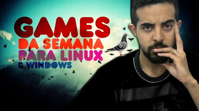 Vídeo - Games para GNU/Linux da semana de 10/07 a 16/07/2016!