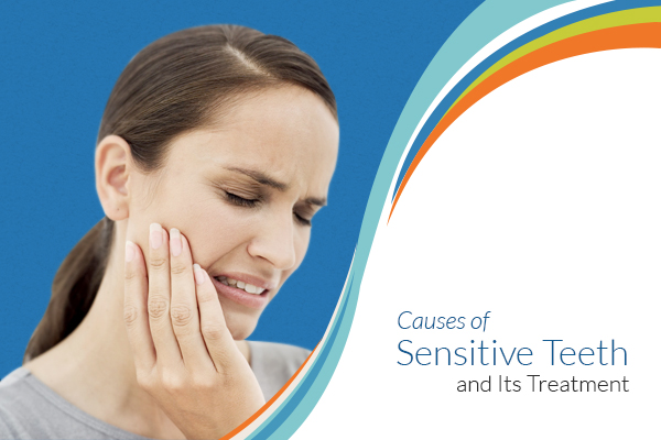 Causes of Sensitive Teeth and Its Treatment