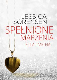 Ella i Micha. Spełnione marzenia - Jessica Sorensen (PATRONAT MEDIALNY)