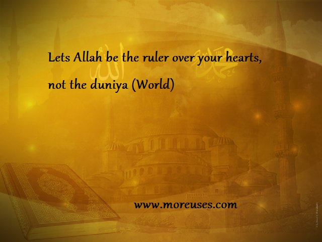 Lets Allah be the ruler over your hearts, not the duniya - quotes