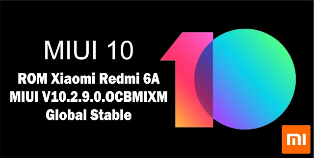 Download ROM Xiaomi Redmi 6A MIUI V10.2.9.0.OCBMIXM Global Stable