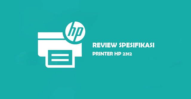 "alt=""review dan spesifikasi printer hp 2312"""