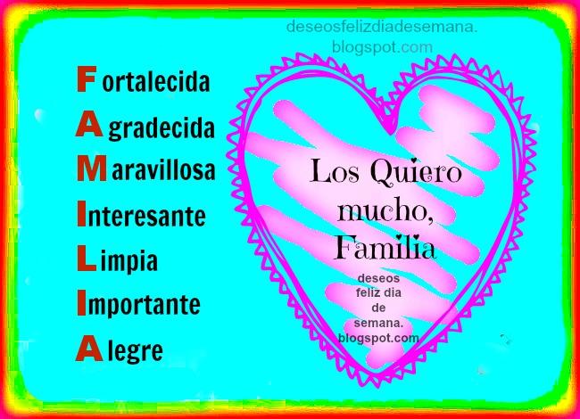 Familia los quiero mucho, amo, frases de aliento para familia, acróstico familia. Imágenes cristianas con la palabra familia para compartir por facebook, hijos, tíos, abuelos, mama, papá.