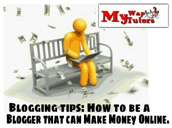 How to be a blogger that can make money online - My Wap Tutors