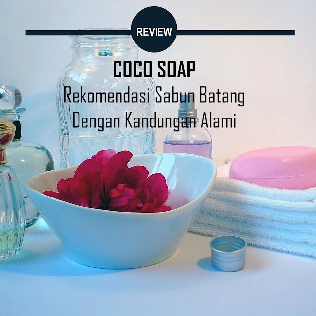 Coco Soap Works Rekomendasi Sabun Batang Dengan Kandungan Alami