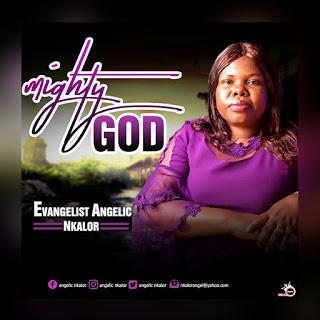 [Gospel] Angelic Nkalor –  Mighty God