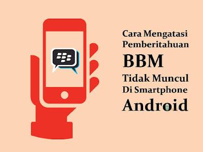 Cara Mengatasi Pemberitahuan BBM Tidak Muncul di Smartphone Android