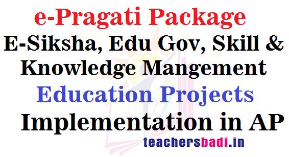 e-Pragati Package,E-Siksha,Edu Gov, Education Projects Implementation in AP