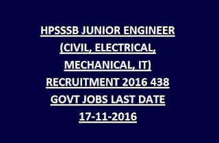 HPSSSB JUNIOR ENGINEER (CIVIL, ELECTRICAL, MECHANICAL, IT) RECRUITMENT 2016 438 GOVT JOBS LAST DATE 17-11-2016