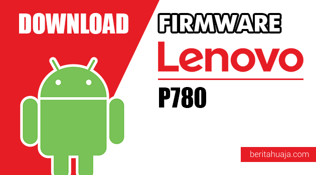 Download Firmware / Stock ROM Lenovo P780 All Versions