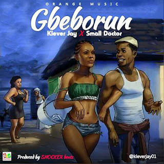 [Music] Klever Jay - Gbeborun featuring small doctor