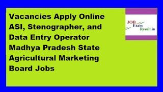 Mandi Board Recruitment 2016 Latest 319 Vacancies Apply Online ASI, Stenographer, and Data Entry Operator Madhya Pradesh State Agricultural Marketing Board Jobs