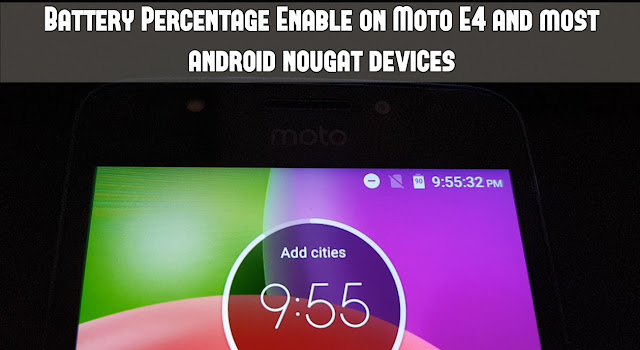 how to enable battery percentage on moto e4 and most android nougat